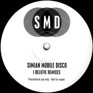 Simian Mobile Disco - I Believe (Remixes)