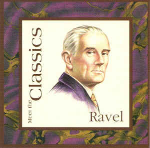 Maurice Ravel - Meet The Classics: Ravel