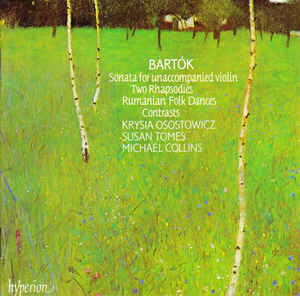 Béla Bartók - Sonata For Unaccompanied Violin / Two Rhapsodies / Romanian Folk Dances / Contrasts