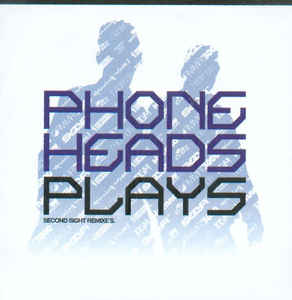 Phoneheads - Plays (Second Sight Remixe's)
