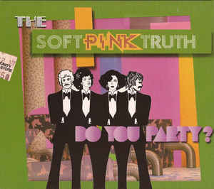 Soft Pink Truth, The - Do You Party? cover of release