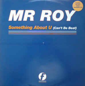 Mr. Roy - Something About U (Can't Be Beat)
