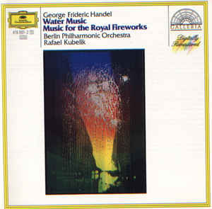 Georg Friedrich Händel - Water Music/Music For The Royal Fireworks