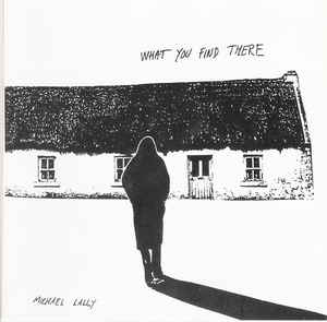 Michael Lally - What You Find There