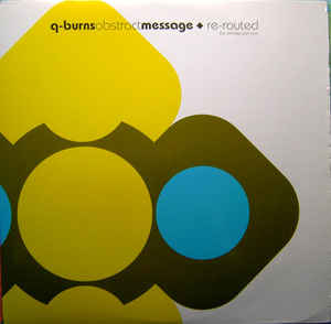 Q-Burns Abstract Message - Re-Routed (The Remixes Part One)