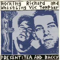 Rocking Richard and Whistling Vic Templar - Present: Tea And Baccy