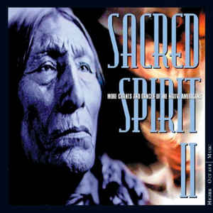 Sacred Spirit - Sacred Spirit II - More Chants And Dances Of The Native Americans