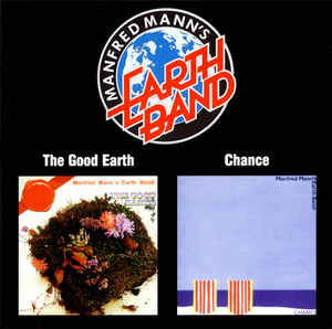 Manfred Mann's Earth Band - The Good Earth / Chance