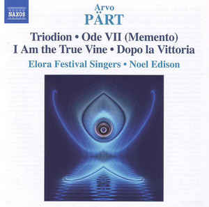 Arvo Pärt - Triodion • Ode VII • I Am The True Vine • Dopo La Vittoria