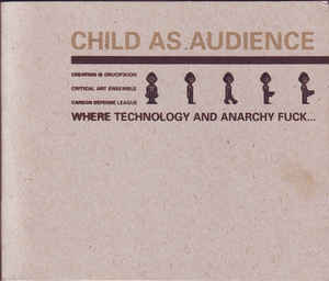 Creation Is Crucifixion, Critical Art Ensemble, Carbon Defense League - Child As Audience - Where Technology And Anarchy Fuck... cover of release