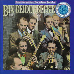 Bix Beiderbecke - Volume 1 - Singin' The Blues
