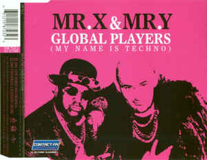 Mr. X & Mr. Y - Global Players (My Name Is Techno)