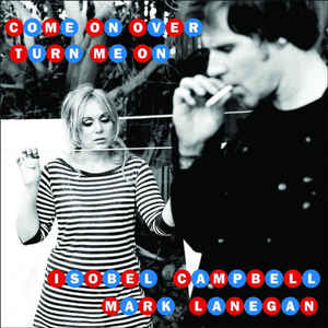 Isobel Campbell & Mark Lanegan - Come On Over (Turn Me On)