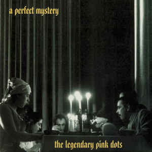 Legendary Pink Dots, The - A Perfect Mystery