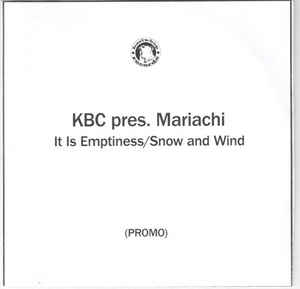 KBC pres. Mariachi - It Is Emptiness/Snow And Wind