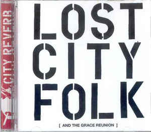 City Reverb - Lost City Folk [ And The Grace Reunion ]