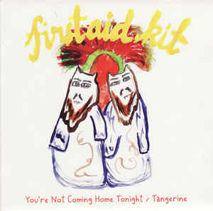 First Aid Kit - You're Not Coming Home Tonight / Tangerine