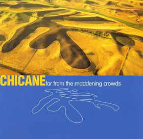 Chicane - Far From The Maddening Crowds