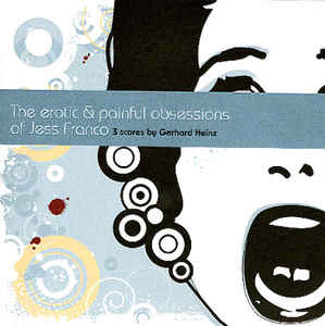 Gerhard Heinz - The Erotic & Painful Obsessions Of Jess Franco - 3 Scores By Gerhard Heinz