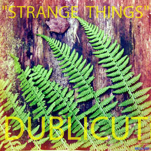 Dublicut - Strange Things