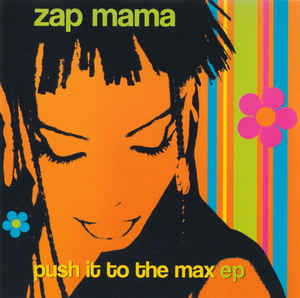 Zap Mama - Push It To The Max EP