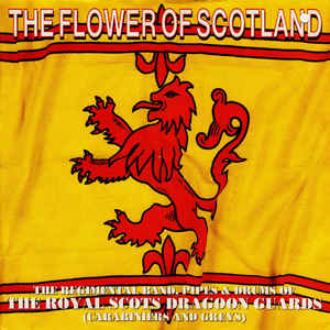 Regimental Band, Pipes & Drums Of The Royal Scots Dragoon Guards (Carabiniers & Greys), The - The Flower Of Scotland