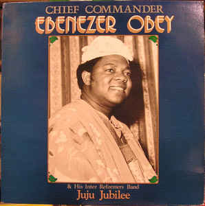 Chief Commander Ebenezer Obey & His Inter-Reformers Band - Juju Jubilee