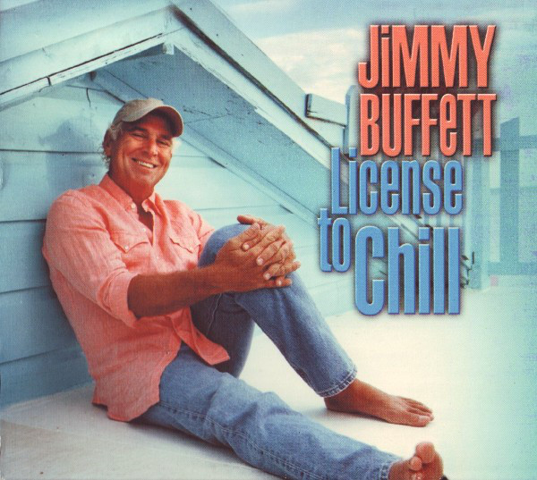 Jimmy Buffett - License To Chill cover of release