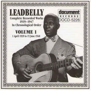 Leadbelly - Complete Recorded Works 1939-1947 In Chronological Order: Volume 1 (1 April 1939 To 15 June 1940)