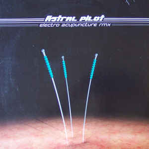 Astral Pilot - Electro Acupuncture (Remix)