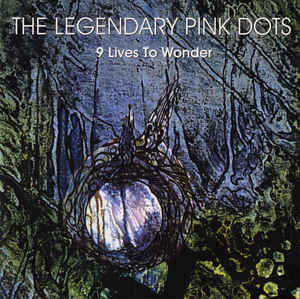 Legendary Pink Dots, The - 9 Lives To Wonder