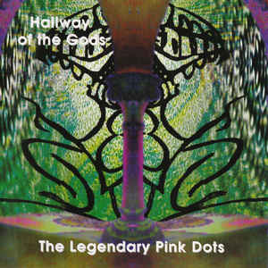 Legendary Pink Dots, The - Hallway Of The Gods