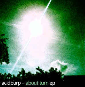 Acidburp - About Turn EP