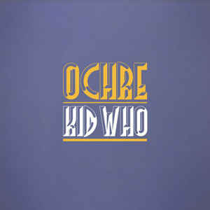 Kid Who - Ochre EP