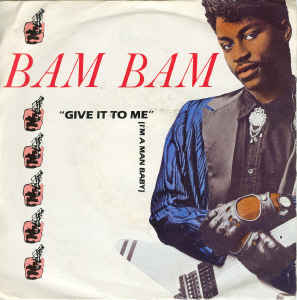 Bam Bam - Give It To Me (I'm A Man Baby)
