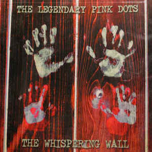 Legendary Pink Dots, The - The Whispering Wall
