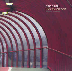 Chris Cutler - There And Back Again cover of release