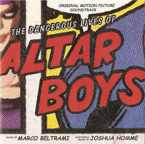 Marco Beltrami - The Dangerous Lives Of Altar Boys (Original Motion Picture Soundtrack)
