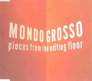 Mondo Grosso - Pieces From The Editing Floor