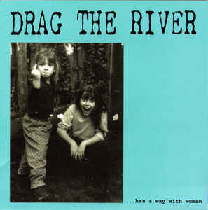 Drag The River - ...Has A Way With Women