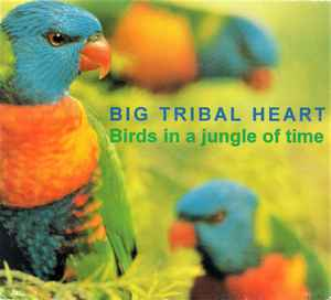 Big Tribal Heart - Birds In A Jungle Of Time
