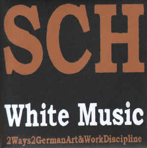SCH (3) - White Music - 2 Ways 2 German Art & Work Discipline