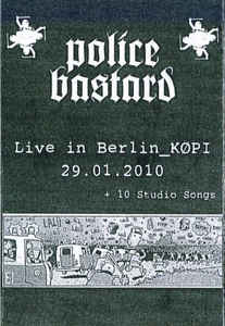 Police Bastard - Live In Berlin_KØPI 29.01.2010 + 10 Studio Songs