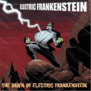 Electric Frankenstein - The Dawn Of Electric Frankenstein