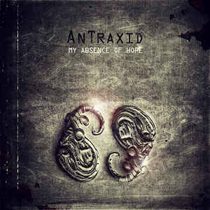 AnTraxid - My Absence Of Hope