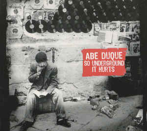 Abe Duque - So Underground It Hurts