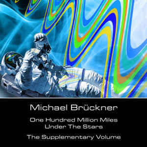 Michael Brückner - 100 Million Miles Under The Stars - The Supplementary Volume