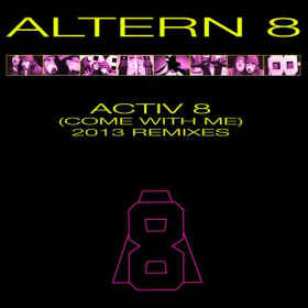 Altern 8 - Activ 8 (Come With Me)(2013 Remixes)