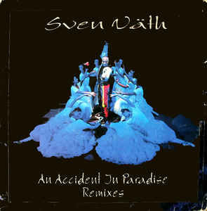 Sven Väth - An Accident In Paradise (Remixes)