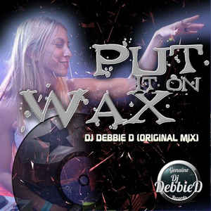 DJ Debbie D - Put It On Wax
